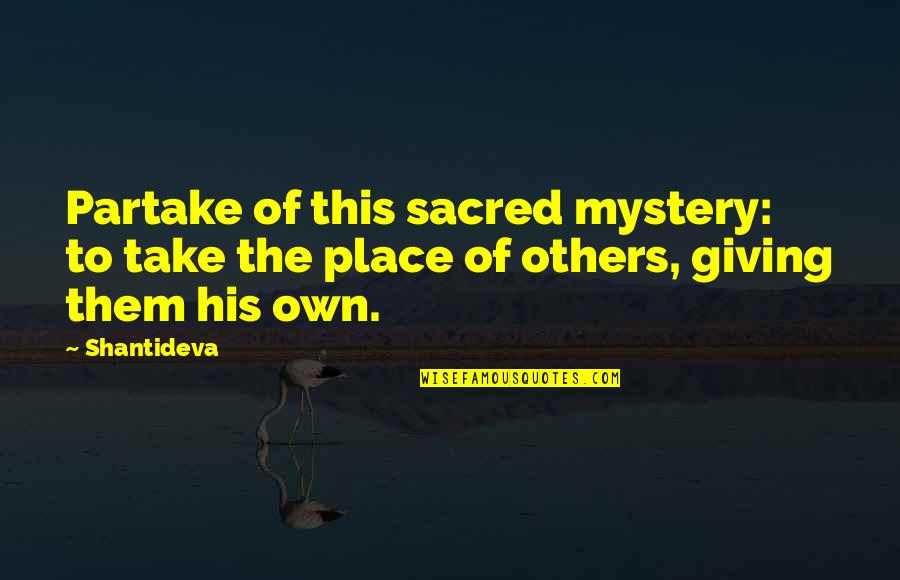 Partake Quotes By Shantideva: Partake of this sacred mystery: to take the