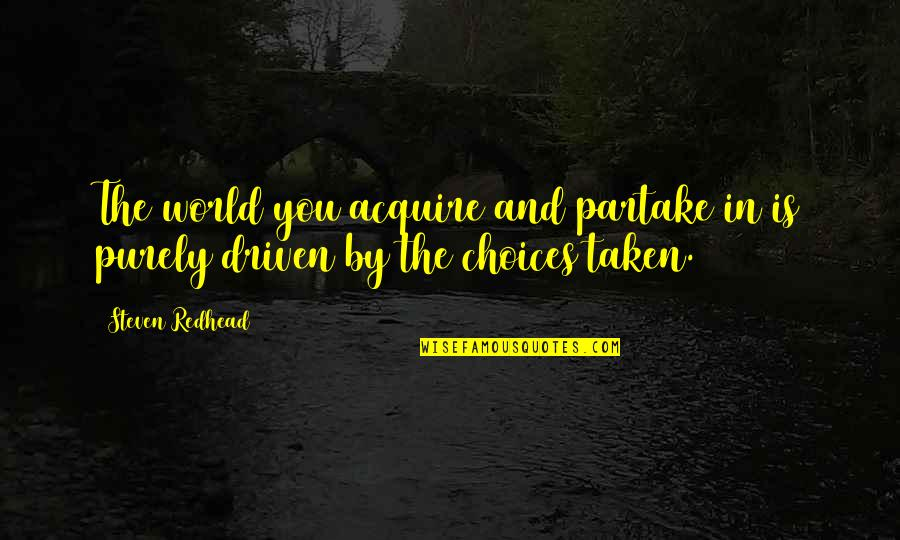 Partake Quotes By Steven Redhead: The world you acquire and partake in is