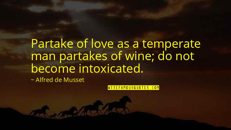 Partakes Quotes By Alfred De Musset: Partake of love as a temperate man partakes