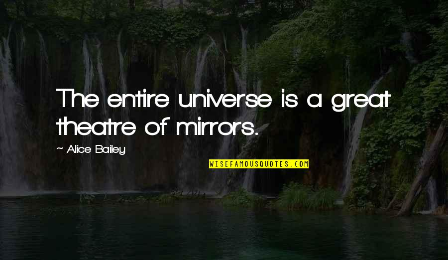 Partakes Quotes By Alice Bailey: The entire universe is a great theatre of