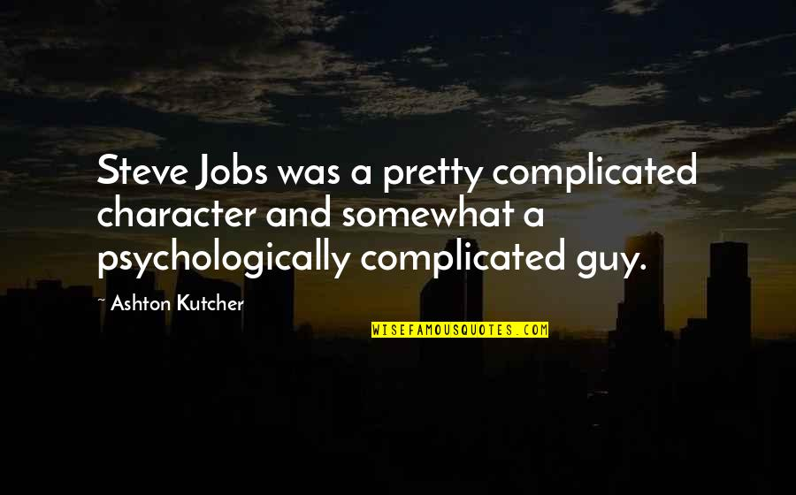 Partakes Quotes By Ashton Kutcher: Steve Jobs was a pretty complicated character and