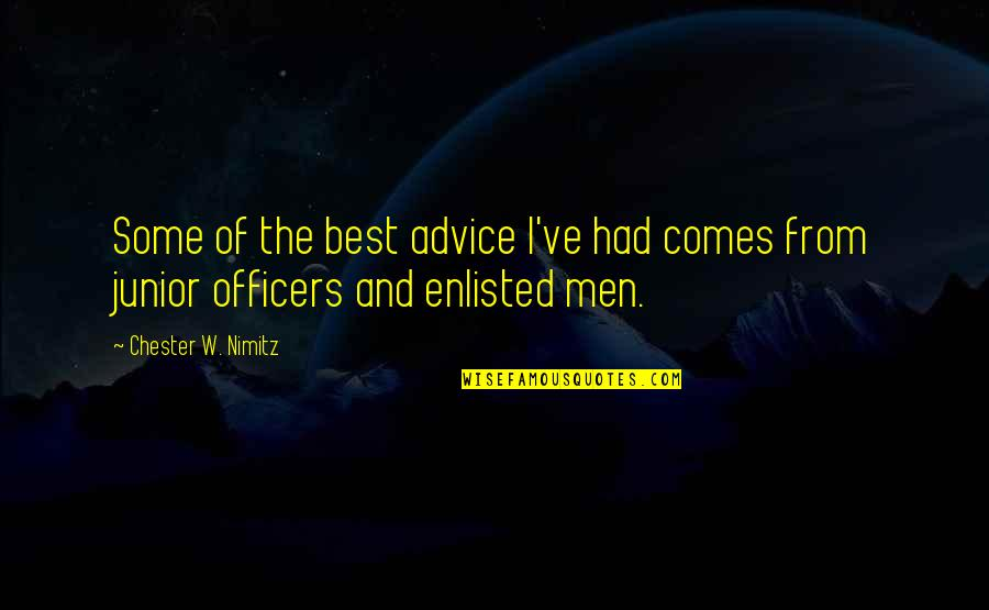 Partakes Quotes By Chester W. Nimitz: Some of the best advice I've had comes