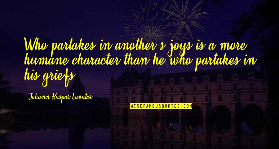 Partakes Quotes By Johann Kaspar Lavater: Who partakes in another's joys is a more