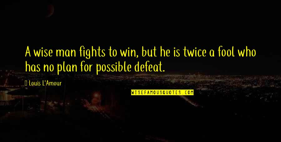 Partakes Quotes By Louis L'Amour: A wise man fights to win, but he