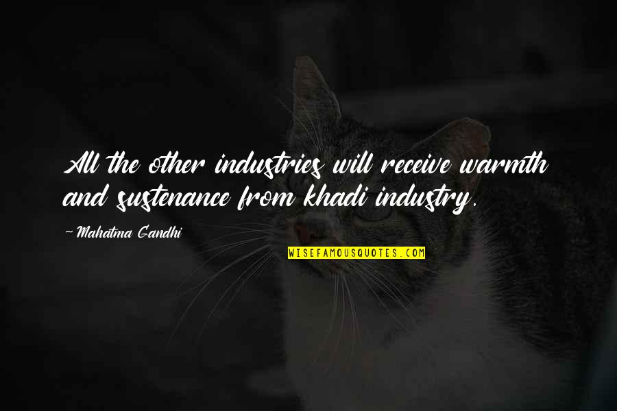 Partakes Quotes By Mahatma Gandhi: All the other industries will receive warmth and