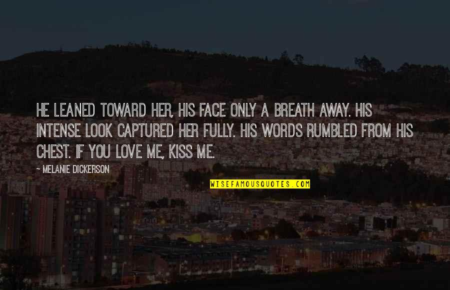 Partakes Quotes By Melanie Dickerson: He leaned toward her, his face only a