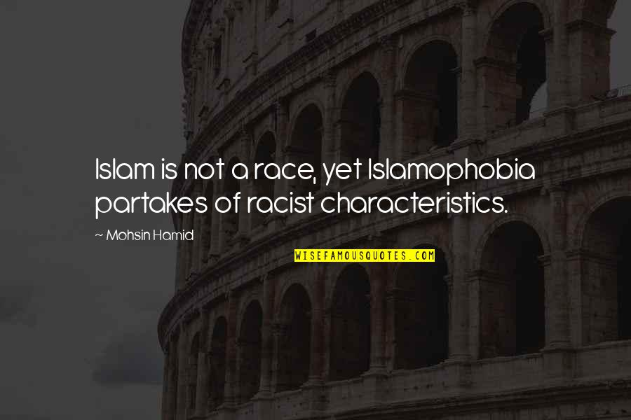 Partakes Quotes By Mohsin Hamid: Islam is not a race, yet Islamophobia partakes
