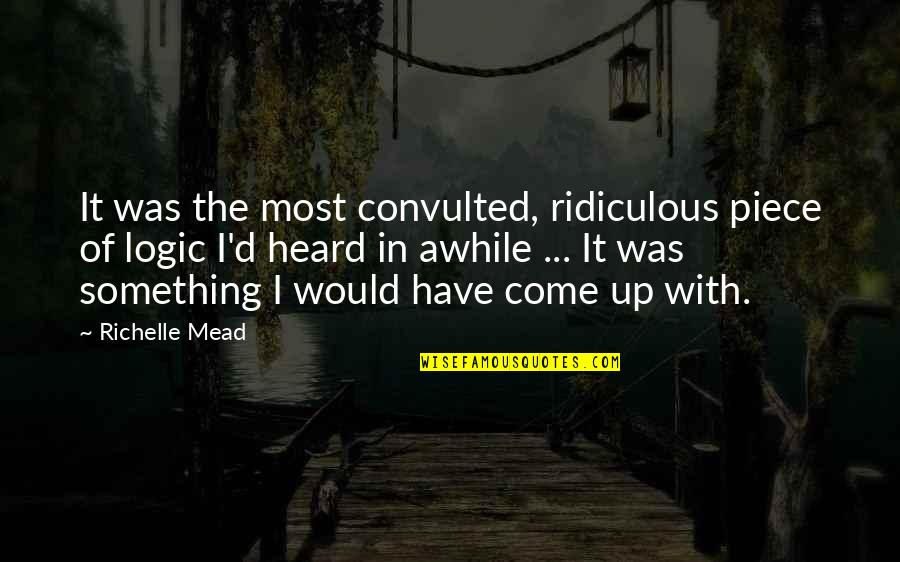 Partakes Quotes By Richelle Mead: It was the most convulted, ridiculous piece of