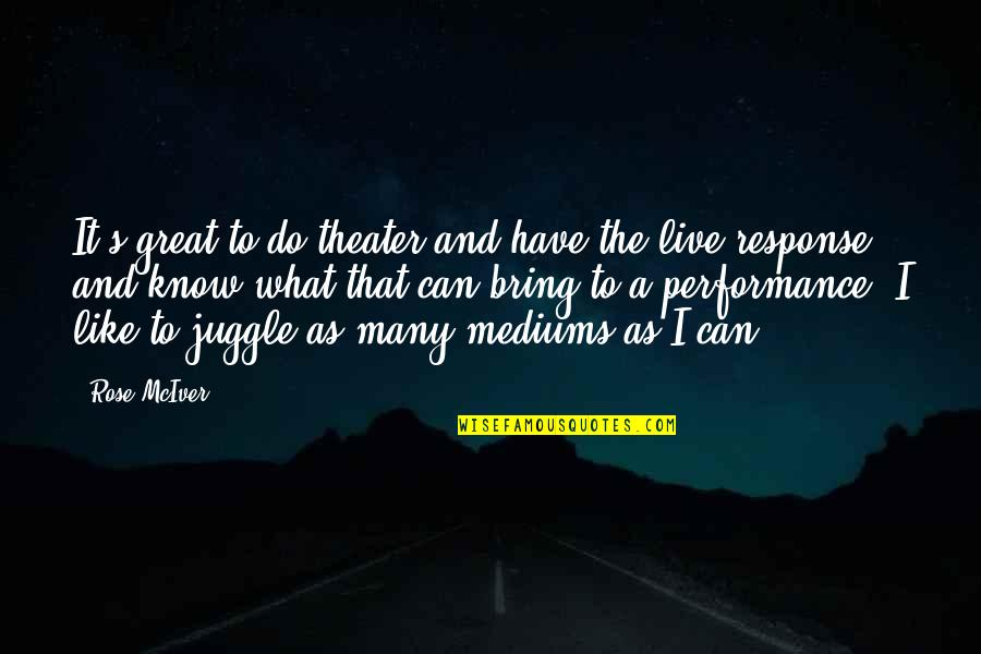 Partakes Quotes By Rose McIver: It's great to do theater and have the