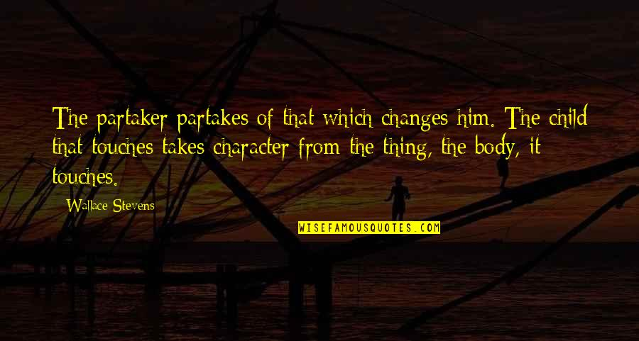 Partakes Quotes By Wallace Stevens: The partaker partakes of that which changes him.