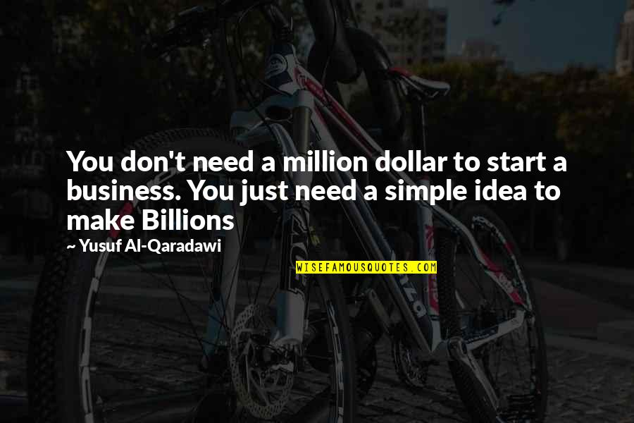 Partakes Quotes By Yusuf Al-Qaradawi: You don't need a million dollar to start