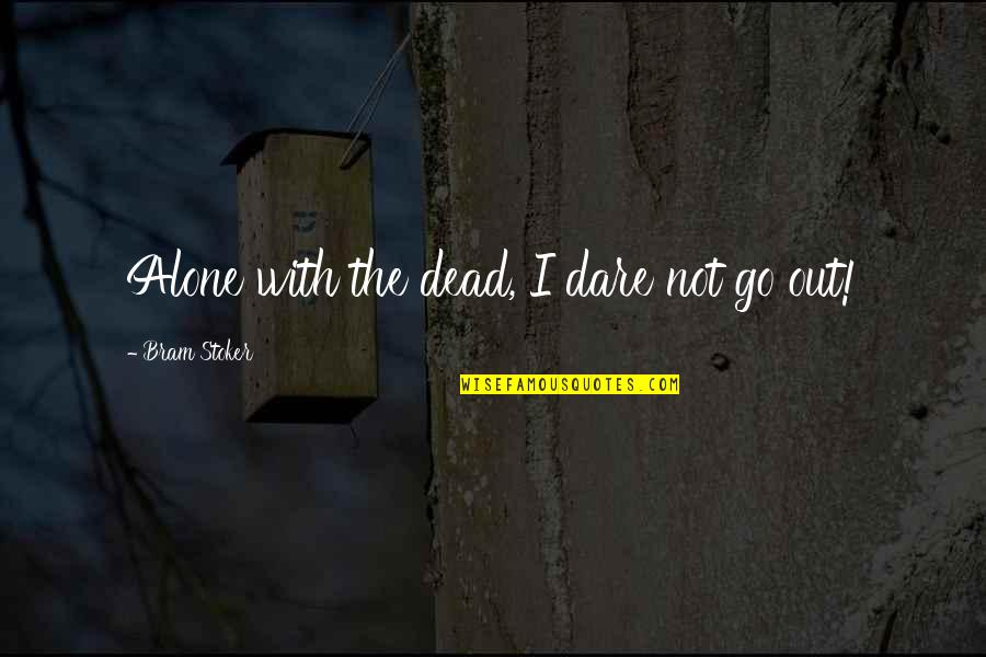 Partial Terms Of Endearment Quotes By Bram Stoker: Alone with the dead, I dare not go
