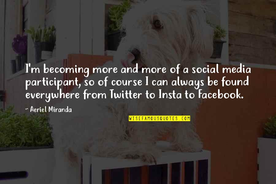 Participant Quotes By Aeriel Miranda: I'm becoming more and more of a social