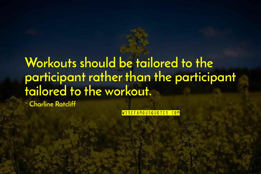 Participant Quotes By Charline Ratcliff: Workouts should be tailored to the participant rather