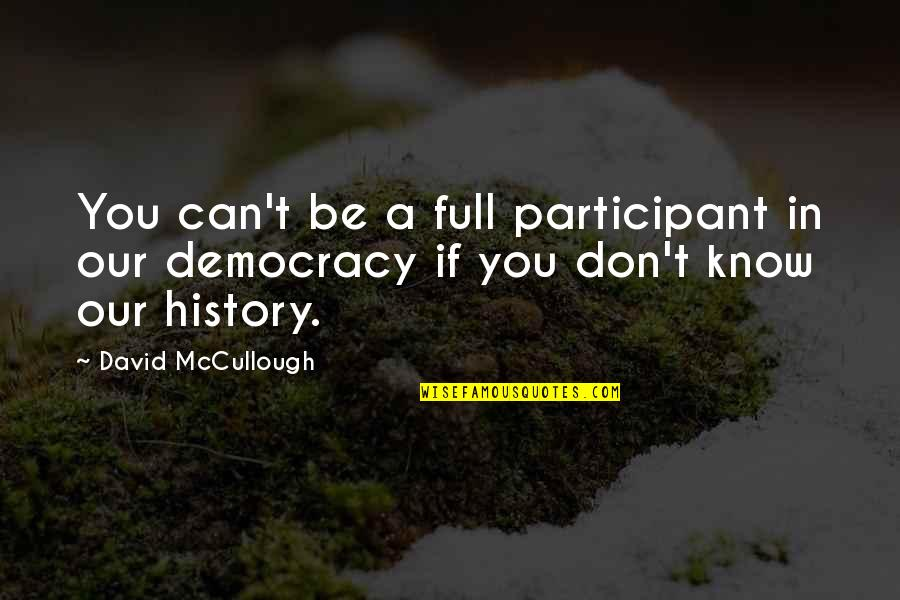 Participant Quotes By David McCullough: You can't be a full participant in our
