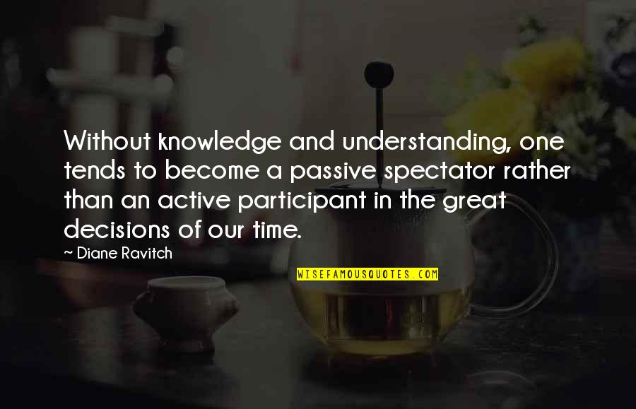 Participant Quotes By Diane Ravitch: Without knowledge and understanding, one tends to become