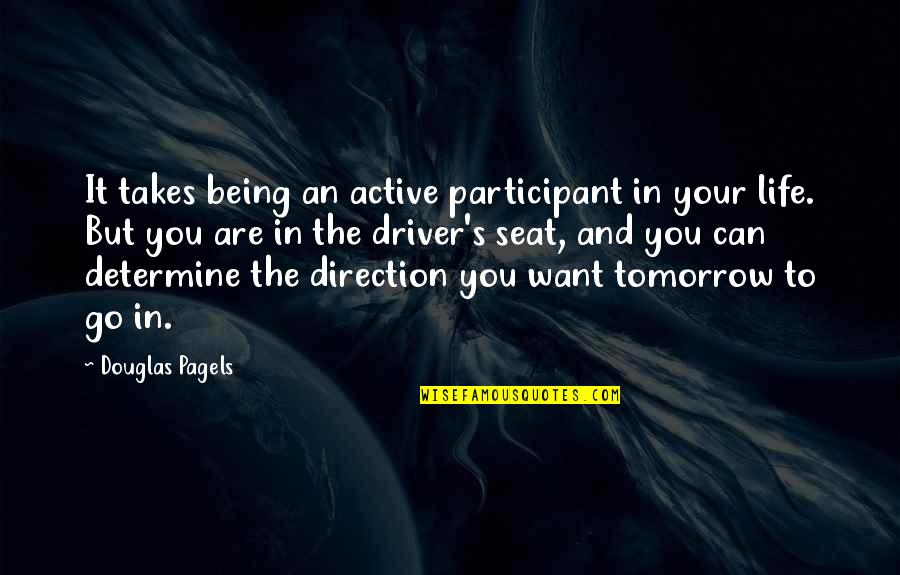 Participant Quotes By Douglas Pagels: It takes being an active participant in your