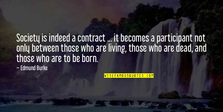 Participant Quotes By Edmund Burke: Society is indeed a contract ... it becomes