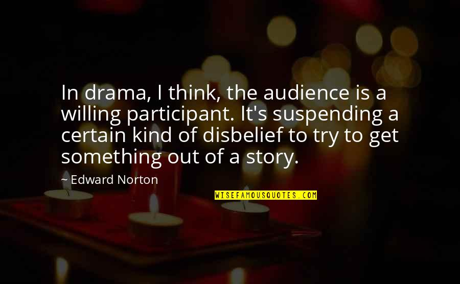 Participant Quotes By Edward Norton: In drama, I think, the audience is a