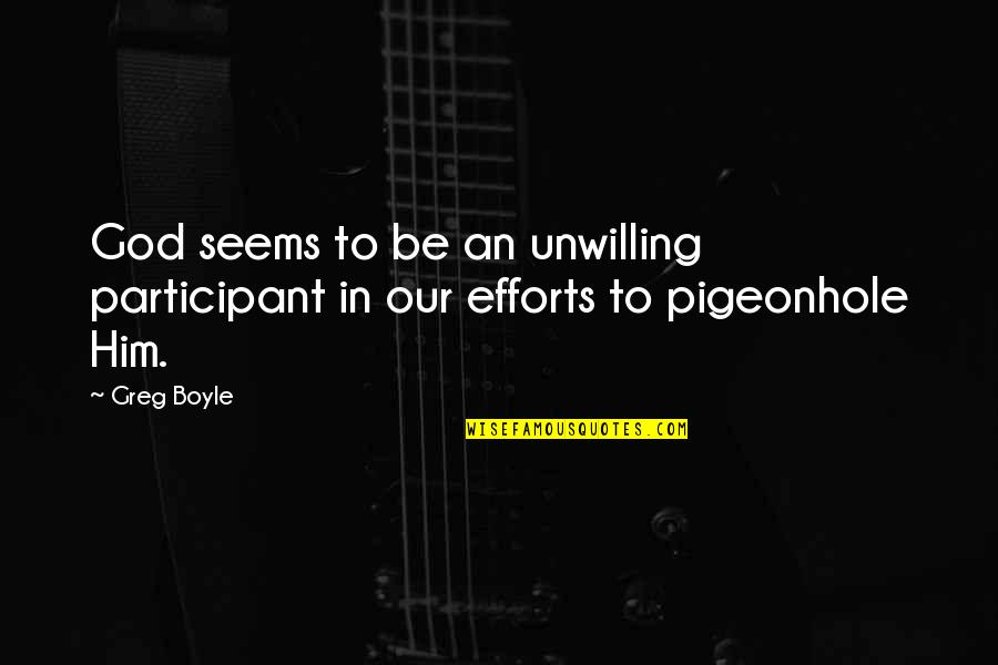 Participant Quotes By Greg Boyle: God seems to be an unwilling participant in