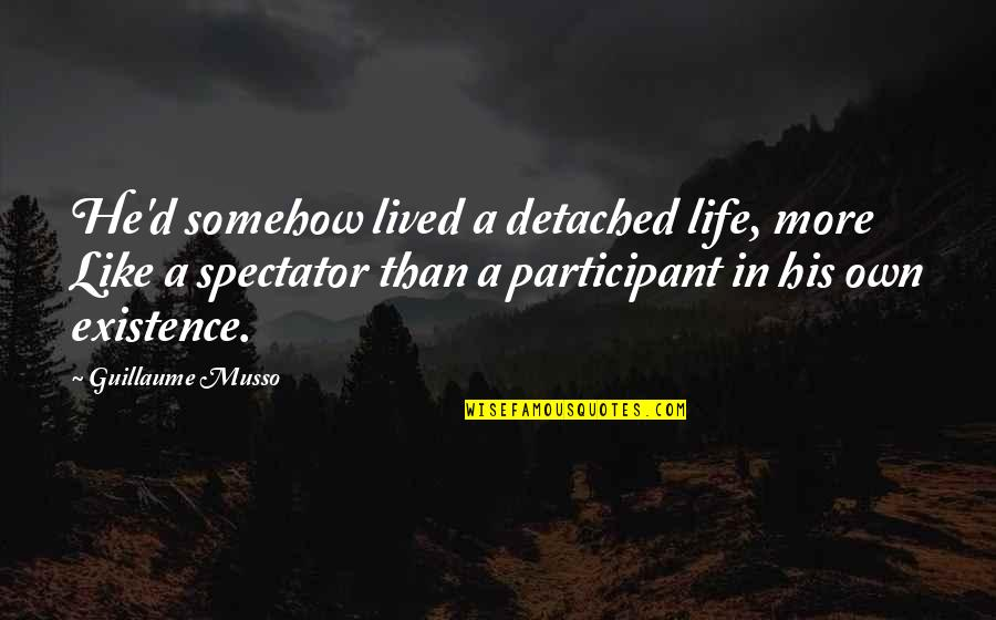 Participant Quotes By Guillaume Musso: He'd somehow lived a detached life, more Like