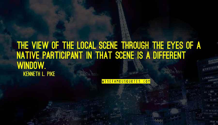 Participant Quotes By Kenneth L. Pike: The view of the local scene through the