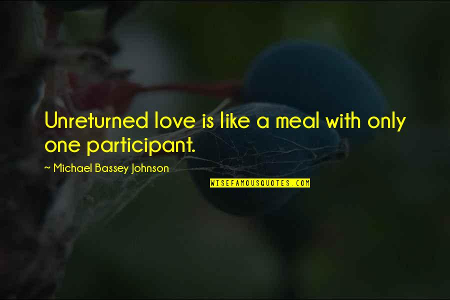 Participant Quotes By Michael Bassey Johnson: Unreturned love is like a meal with only