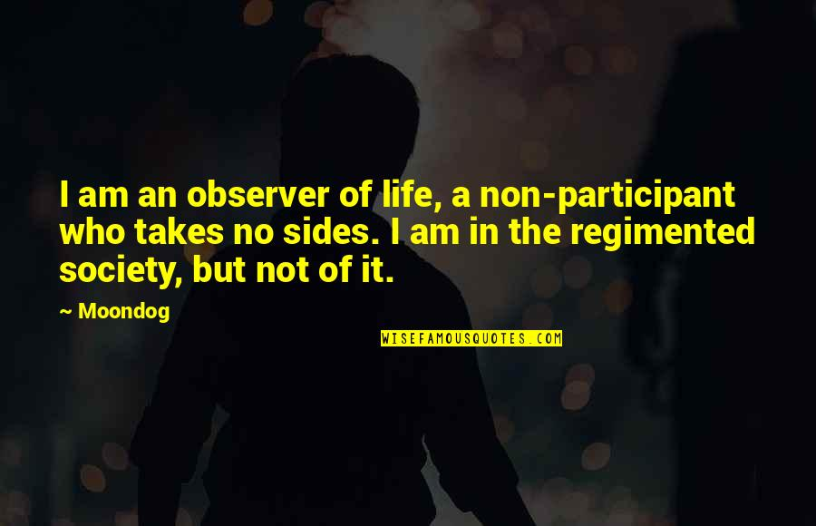 Participant Quotes By Moondog: I am an observer of life, a non-participant