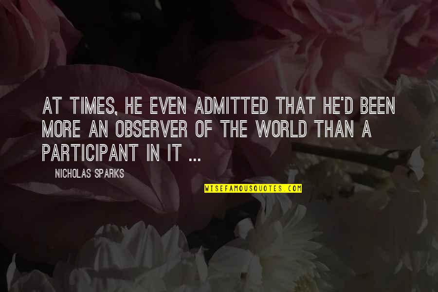 Participant Quotes By Nicholas Sparks: At times, he even admitted that he'd been