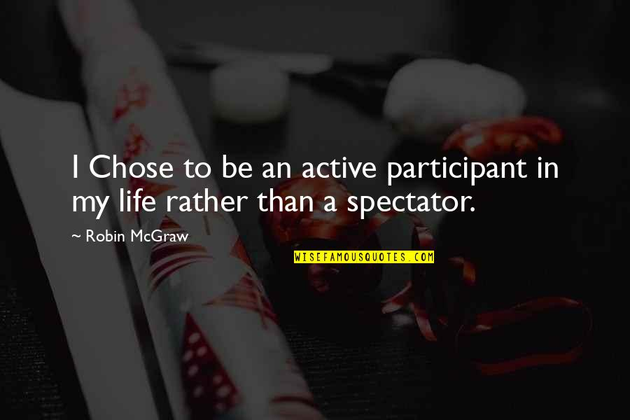 Participant Quotes By Robin McGraw: I Chose to be an active participant in