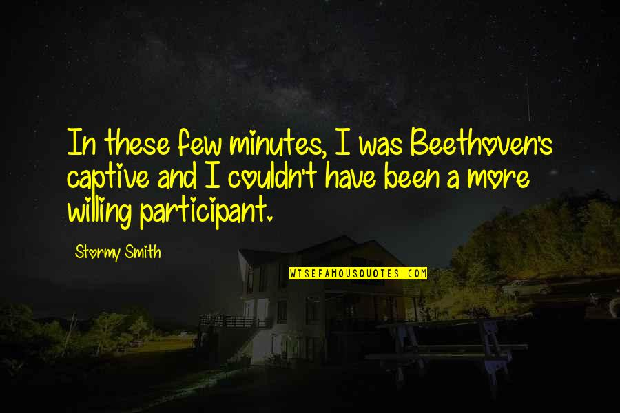 Participant Quotes By Stormy Smith: In these few minutes, I was Beethoven's captive