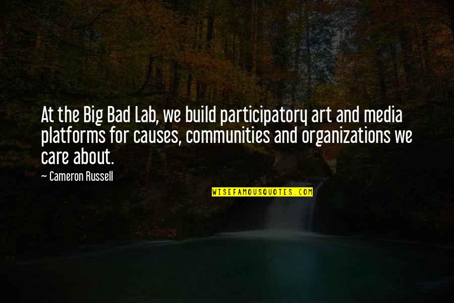 Participatory Quotes By Cameron Russell: At the Big Bad Lab, we build participatory