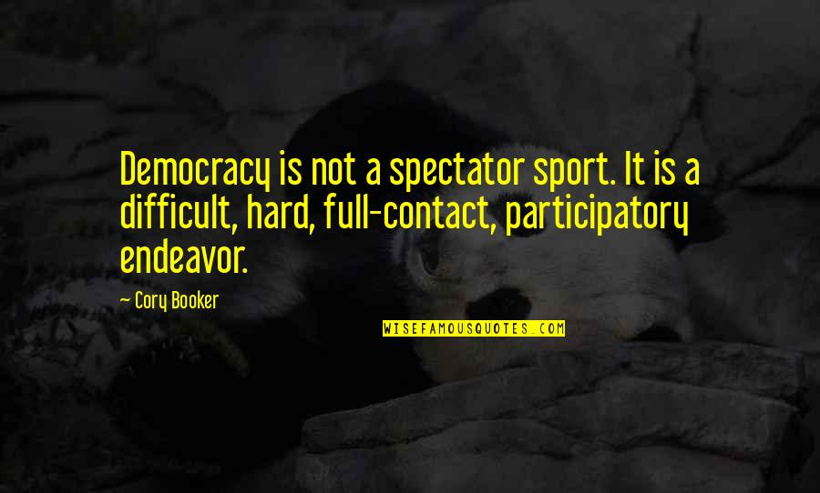 Participatory Quotes By Cory Booker: Democracy is not a spectator sport. It is