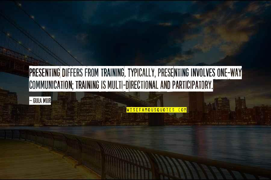 Participatory Quotes By Guila Muir: Presenting differs from training. Typically, presenting involves one-way