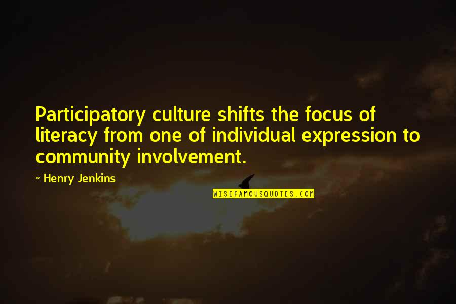 Participatory Quotes By Henry Jenkins: Participatory culture shifts the focus of literacy from