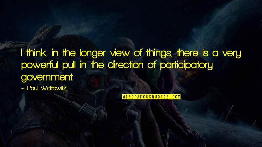 Participatory Quotes By Paul Wolfowitz: I think, in the longer view of things,