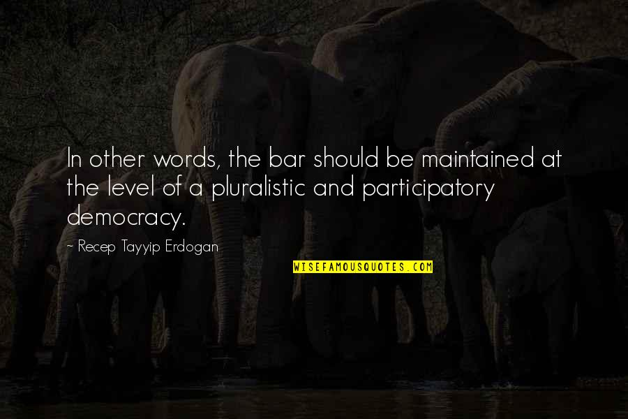 Participatory Quotes By Recep Tayyip Erdogan: In other words, the bar should be maintained