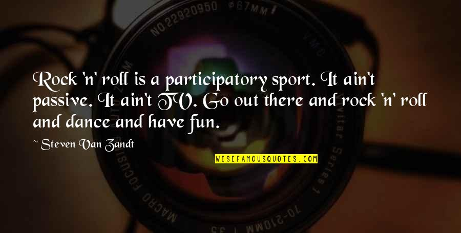 Participatory Quotes By Steven Van Zandt: Rock 'n' roll is a participatory sport. It
