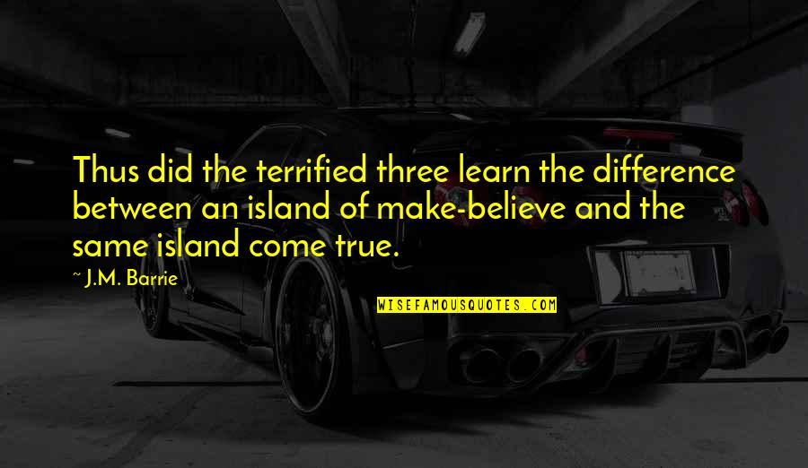 Participle Quotes By J.M. Barrie: Thus did the terrified three learn the difference