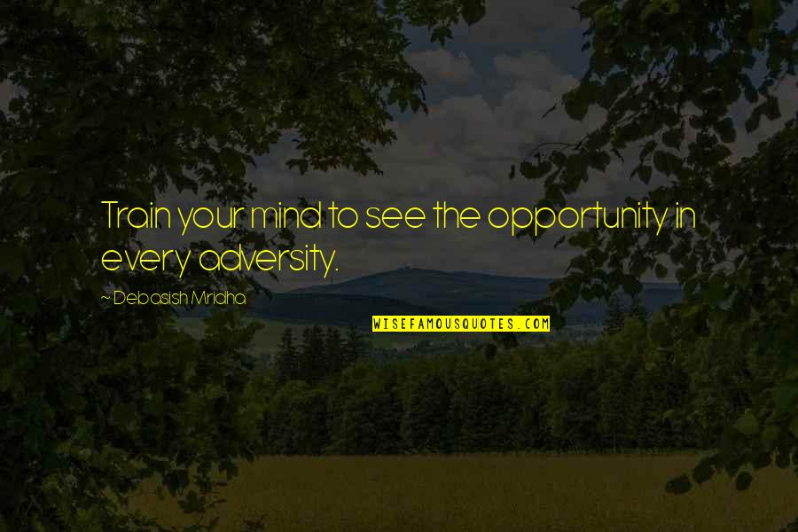 Particularizing Quotes By Debasish Mridha: Train your mind to see the opportunity in