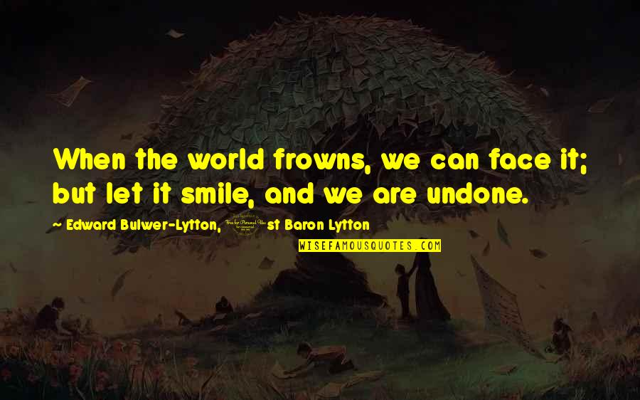 Particularizing Quotes By Edward Bulwer-Lytton, 1st Baron Lytton: When the world frowns, we can face it;