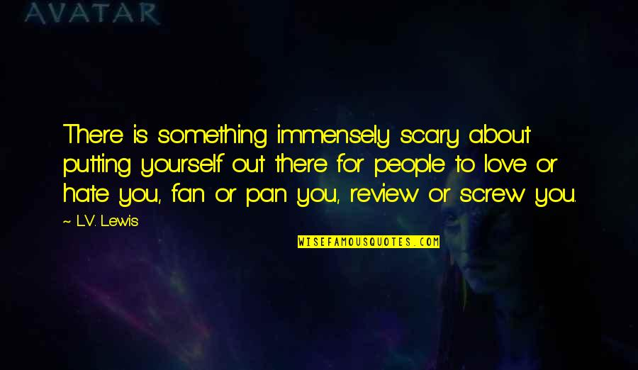Particularizing Quotes By L.V. Lewis: There is something immensely scary about putting yourself