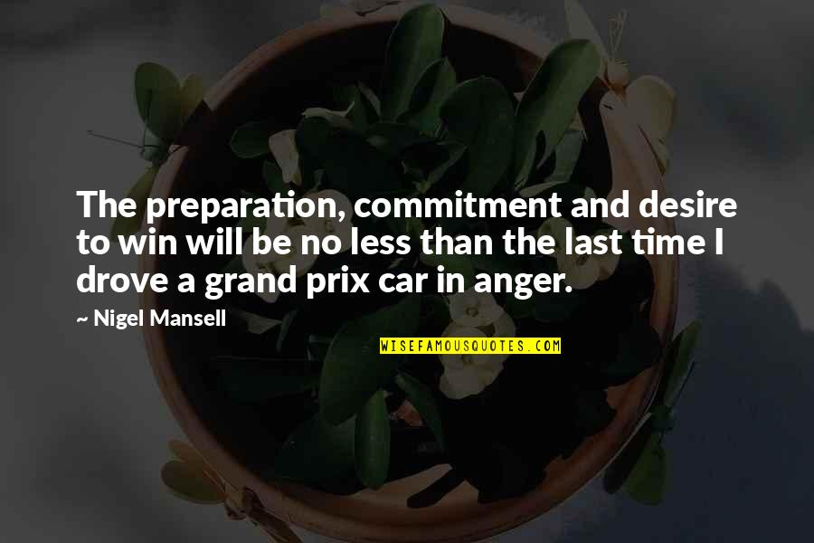 Particularizing Quotes By Nigel Mansell: The preparation, commitment and desire to win will