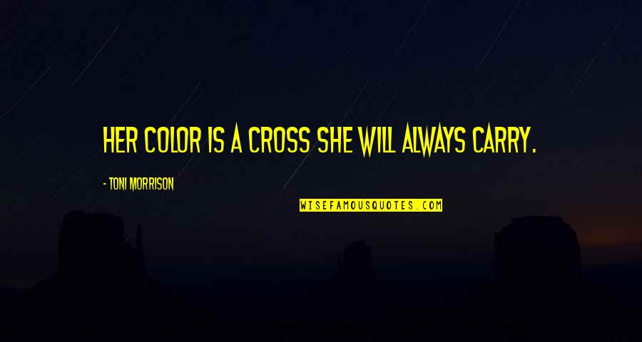Particularizing Quotes By Toni Morrison: Her color is a cross she will always