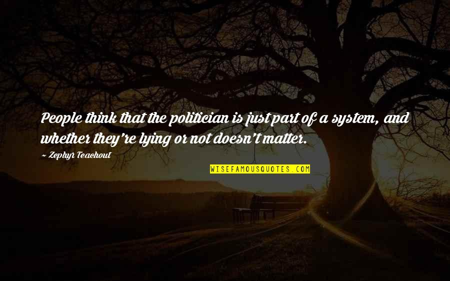 Particularizing Quotes By Zephyr Teachout: People think that the politician is just part