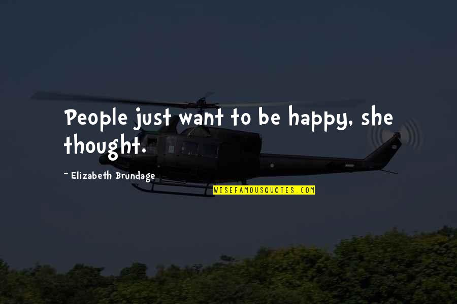 Parties And Having Fun Quotes By Elizabeth Brundage: People just want to be happy, she thought.