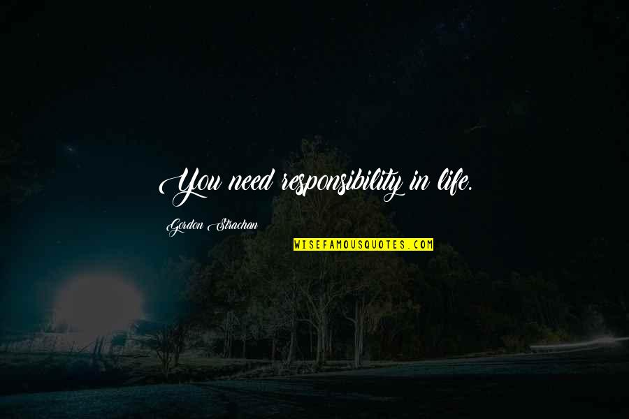 Parties And Having Fun Quotes By Gordon Strachan: You need responsibility in life.