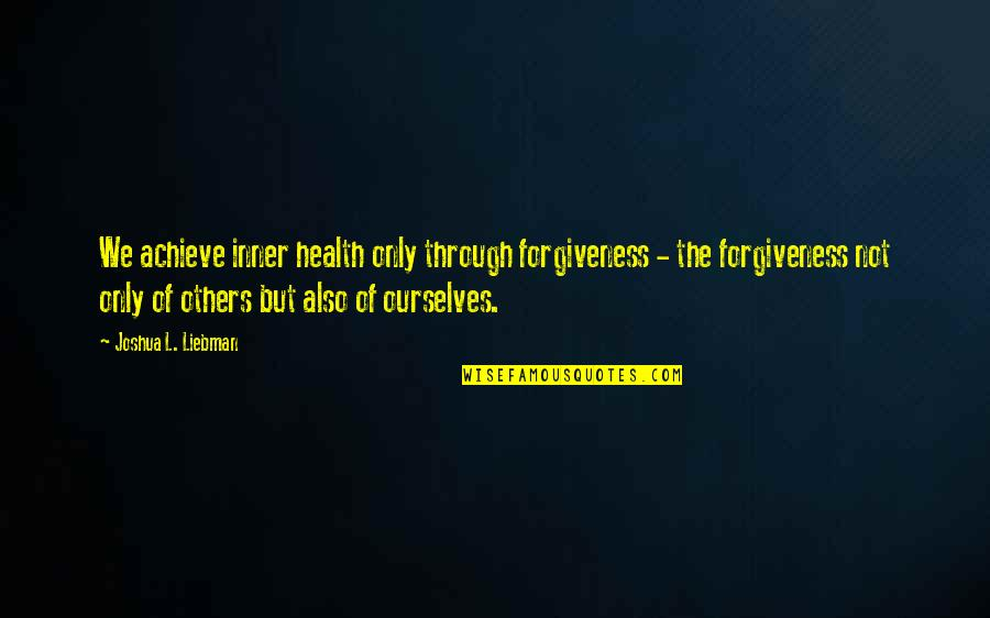 Parties And Having Fun Quotes By Joshua L. Liebman: We achieve inner health only through forgiveness -