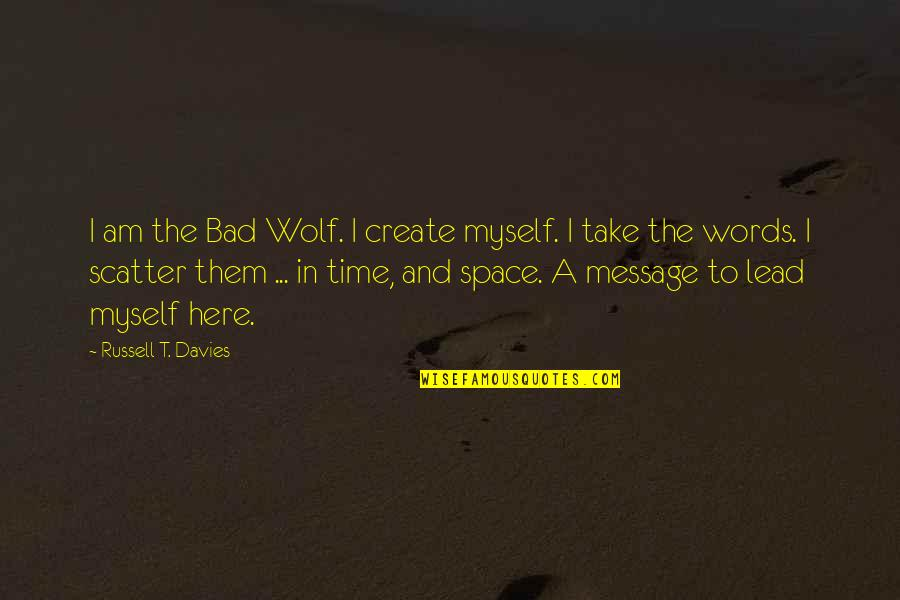 Parting Ways Quotes By Russell T. Davies: I am the Bad Wolf. I create myself.