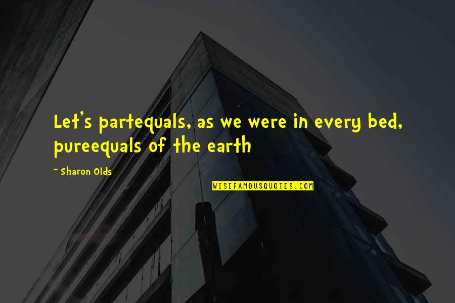 Parting Ways Quotes By Sharon Olds: Let's partequals, as we were in every bed,